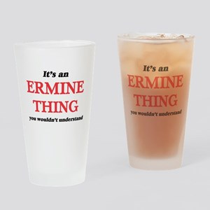 It's an Ermine thing, you would Drinking Glass