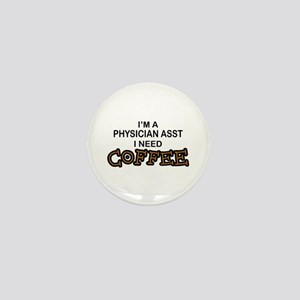 Physician Assistant Need Coffee Mini Button