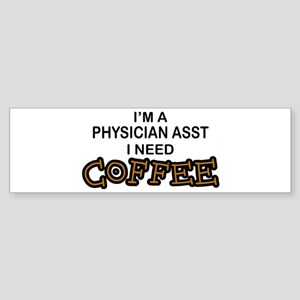 Physician Assistant Need Coffee Bumper Sticker