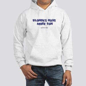 BLONDES HAVE MORE FUN WITH ME Hooded Sweatshirt