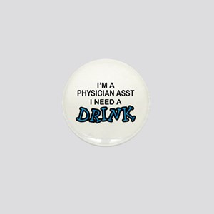 Physician Assistant Need a Drink Mini Button