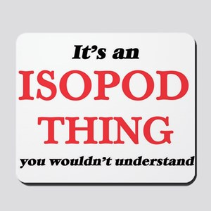 It's an Isopod thing, you wouldn&#39 Mousepad