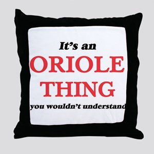 It's an Oriole thing, you wouldn& Throw Pillow