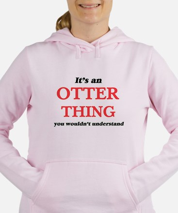 It's an Otter thing, you wouldn&#39 Sweatshirt