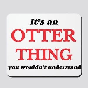 It's an Otter thing, you wouldn' Mousepad