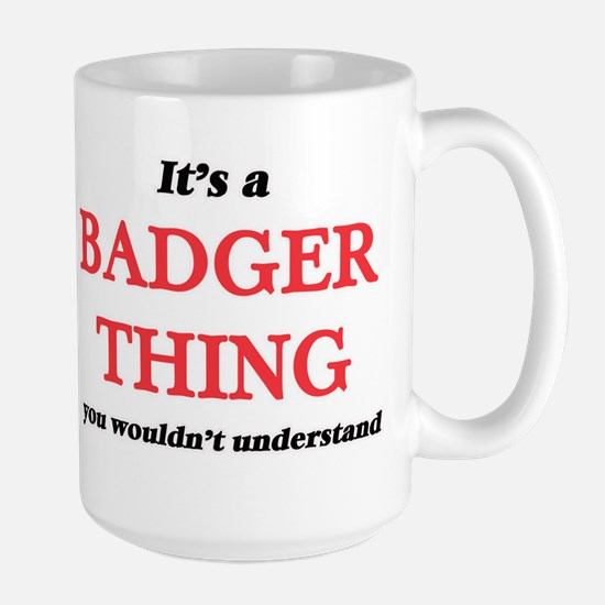 It's a Badger thing, you wouldn't und Mugs