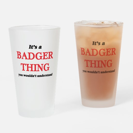 It's a Badger thing, you wouldn Drinking Glass
