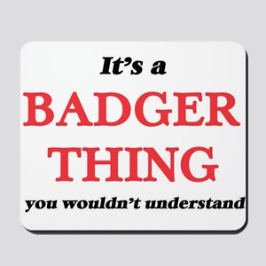 It's a Badger thing, you wouldn' Mousepad