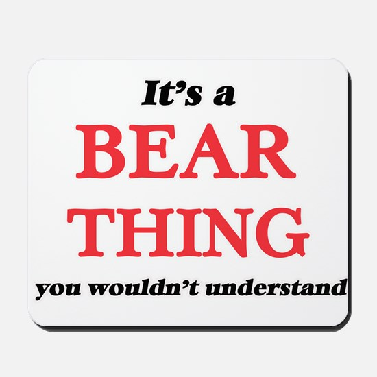 It's a Bear thing, you wouldn't Mousepad