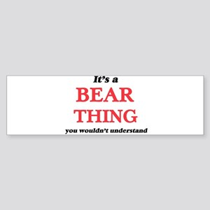 It's a Bear thing, you wouldn&# Bumper Sticker