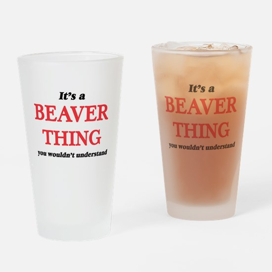 It's a Beaver thing, you wouldn Drinking Glass