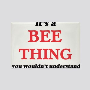 It's a Bee thing, you wouldn't und Magnets
