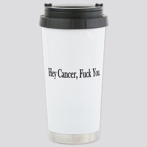 Hey Cancer Fuck You Stainless Steel Travel Mug