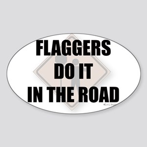 Flaggers do it in the road Oval Sticker