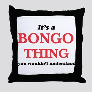 It's a Bongo thing, you wouldn&#3 Throw Pillow