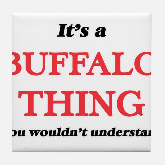 It's a Buffalo thing, you wouldn& Tile Coaster