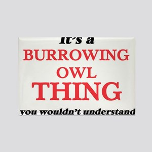 It's a Burrowing Owl thing, you wouldn Magnets