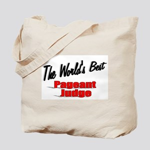 """""""The World's Best Pageant Judge"""" Tote Bag"""