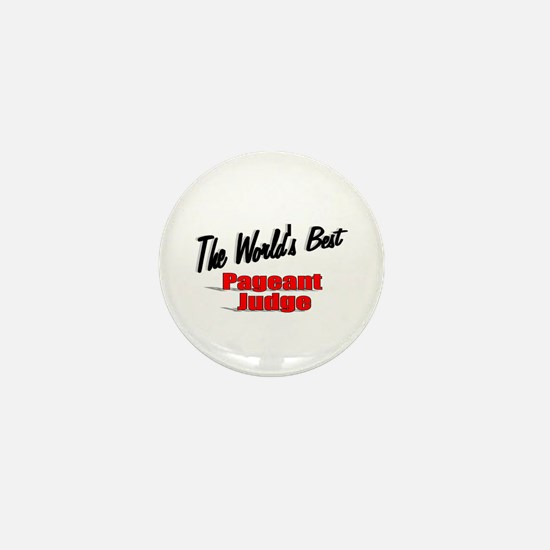 """""""The World's Best Pageant Judge"""" Mini Button"""
