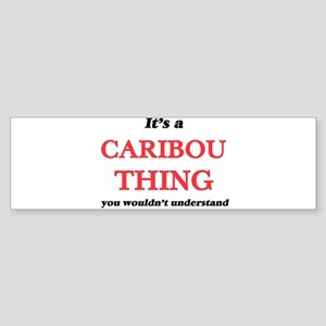 It's a Caribou thing, you would Bumper Sticker