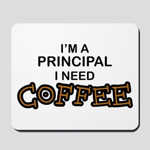 Principal Need Coffee Mousepad