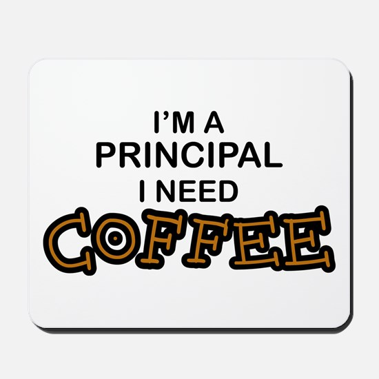 Principal Need Coffee Mousepad
