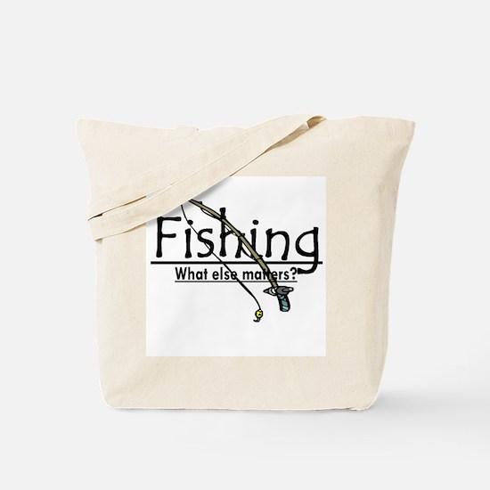 Fishing, What Else Matters Tote Bag