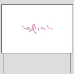 I Miss My Daughter (Tribute) Yard Sign