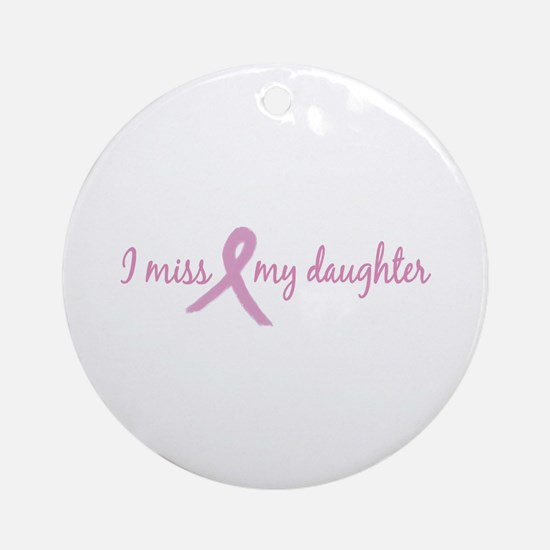 I Miss My Daughter (Tribute) Ornament (Round)
