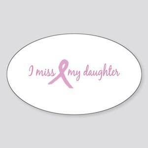 I Miss My Daughter (Tribute) Oval Sticker