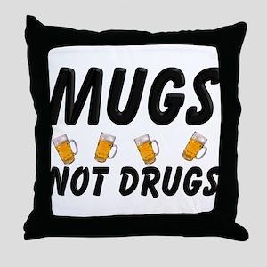 Mugs Not Drugs Throw Pillow