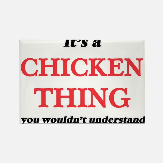 It's a Chicken thing, you wouldn't Magnets