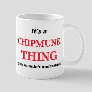 It's a Chipmunk thing, you wouldn't u Mugs