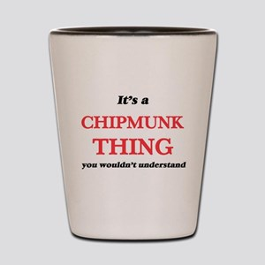 It's a Chipmunk thing, you wouldn&# Shot Glass