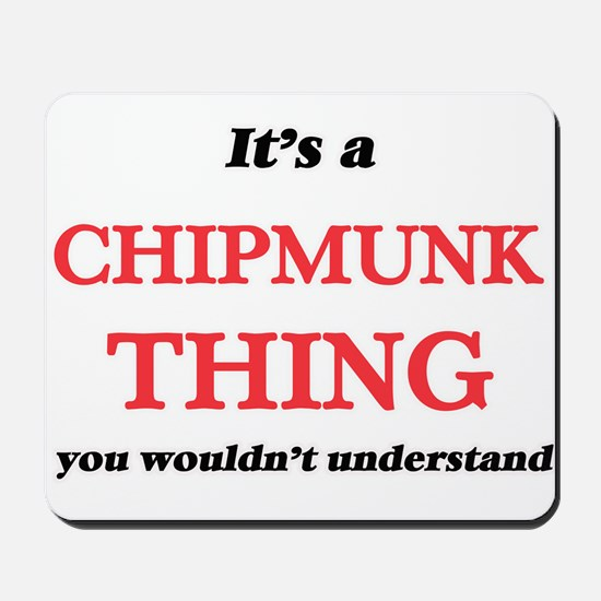 It's a Chipmunk thing, you wouldn&#3 Mousepad