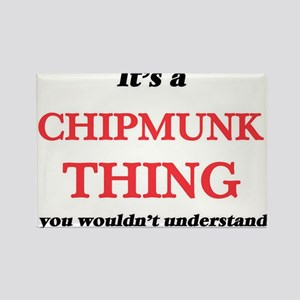 It's a Chipmunk thing, you wouldn' Magnets