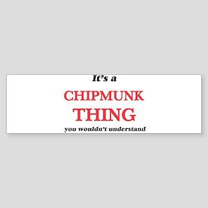It's a Chipmunk thing, you woul Bumper Sticker