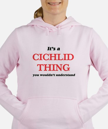 It's a Cichlid thing, you wouldn&#3 Sweatshirt
