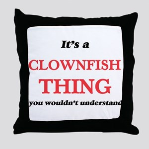 It's a Clownfish thing, you would Throw Pillow