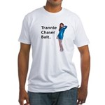 Trannie Chaser Bait. Fitted T-Shirt