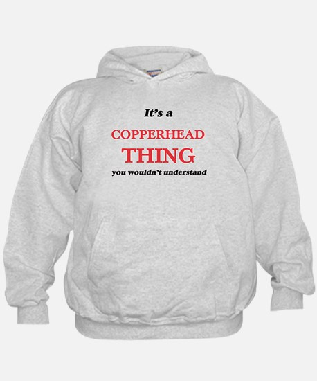It's a Copperhead thing, you wouldn Sweatshirt