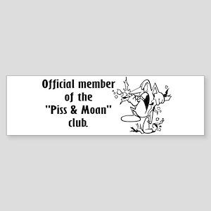 Piss and Moan Bumper Sticker