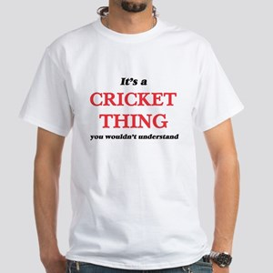It's a Cricket thing, you wouldn't T-Shirt