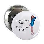 Part-time Girl. Full-time Slut. - Button