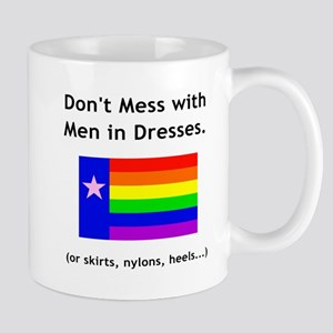 Don't Mess with Men in Dresses. - Mug