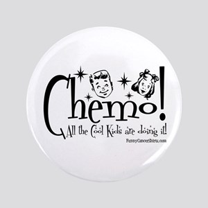 """Chemo! All the cool kids are doing it! 3.5"""" Button"""