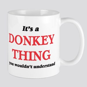 It's a Donkey thing, you wouldn't und Mugs