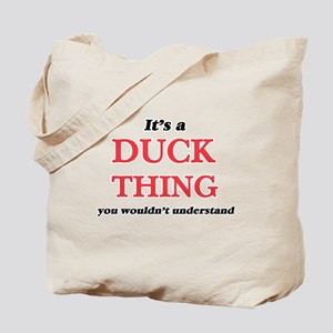 It's a Duck thing, you wouldn't u Tote Bag