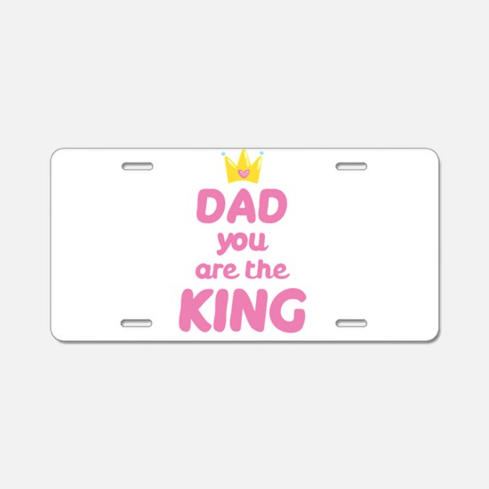 Dad you are the King Aluminum License Plate