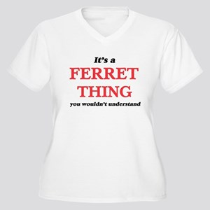 It's a Ferret thing, you wou Plus Size T-Shirt